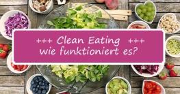 Was ist Clean Eating und wie funktioniert das?